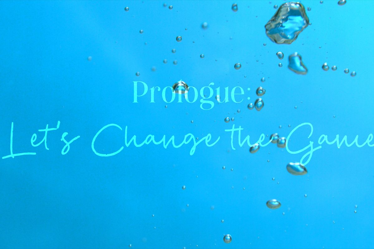 """""""Let's Change the Game"""" (Prologue)"""
